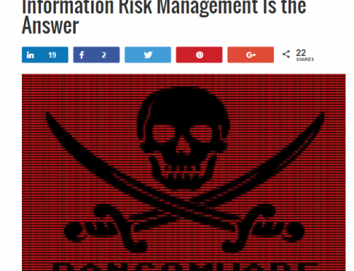 If Ransomware Is the Question, Then Information Risk Management Is the Answer