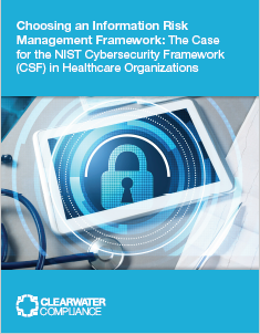 Choosing an Information Risk Management Framework: The Case for the NIST Cybersecurity Framework (CSF) in Healthcare Organizations