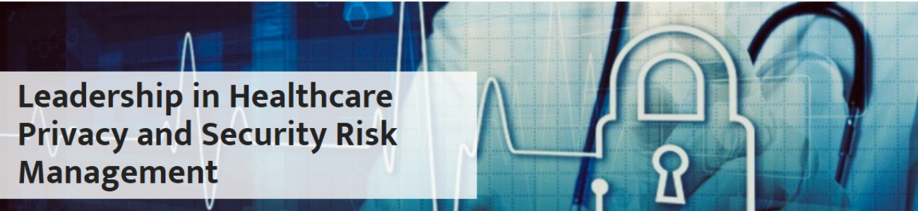 Leadership in Healthcare Privacy and Security Risk Management