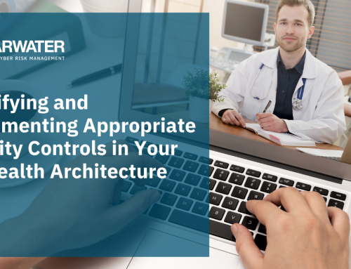 Identifying and Implementing Appropriate Security Controls in Your Telehealth Architecture