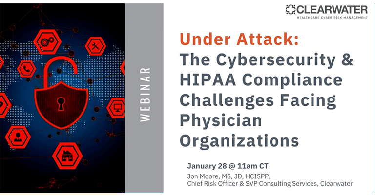 Under Attack: The Cybersecurity & HIPAA Compliance Challenges Facing Physician Organizations