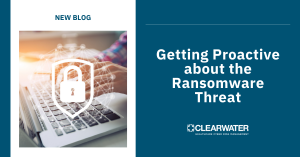 Getting Proactive about the Ransomware Threat