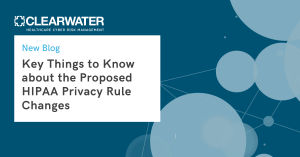 Key Things to Know About Proposed HIPAA Privacy Rule Changes