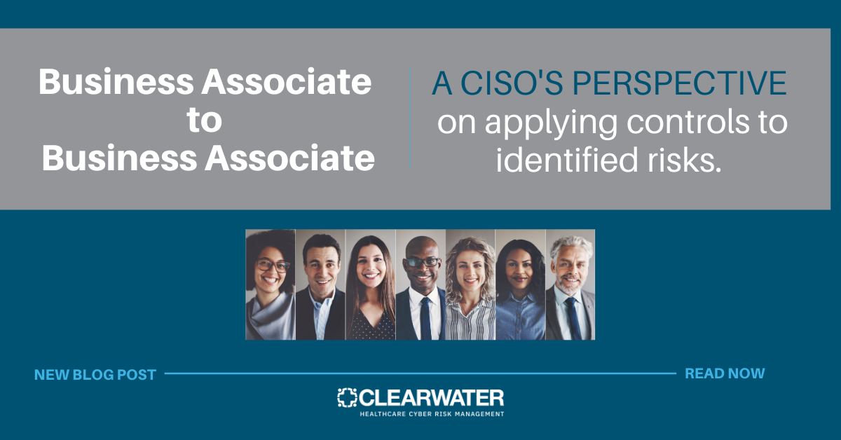 Business Associate to Business Associate: A CISO's Perspective on Applying Controls to Identified Risks