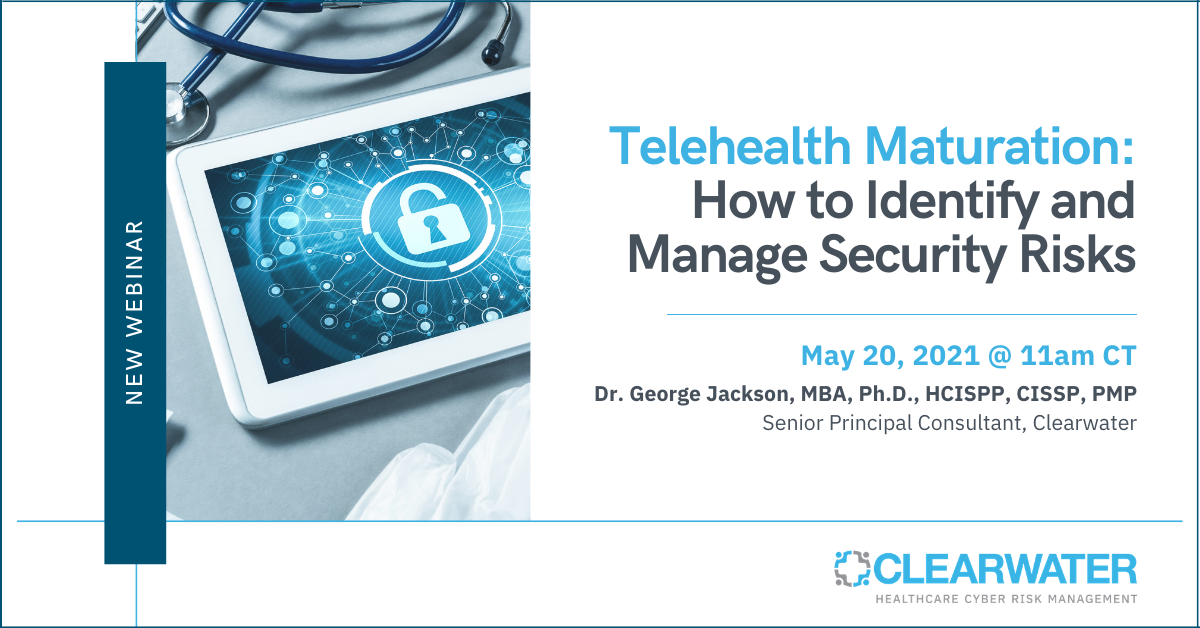 Telehealth Maturation: How to Identify and Manage Security Risks