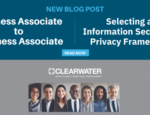 Business Associate to Business Associate: Selecting an Information Security and Privacy Framework